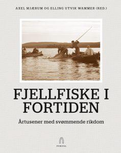 Axel Mjærum og Elling Utvik Wammer (red): Fjellfiske i fortiden - Årtusener med svømmende rikdom. Bokcover.